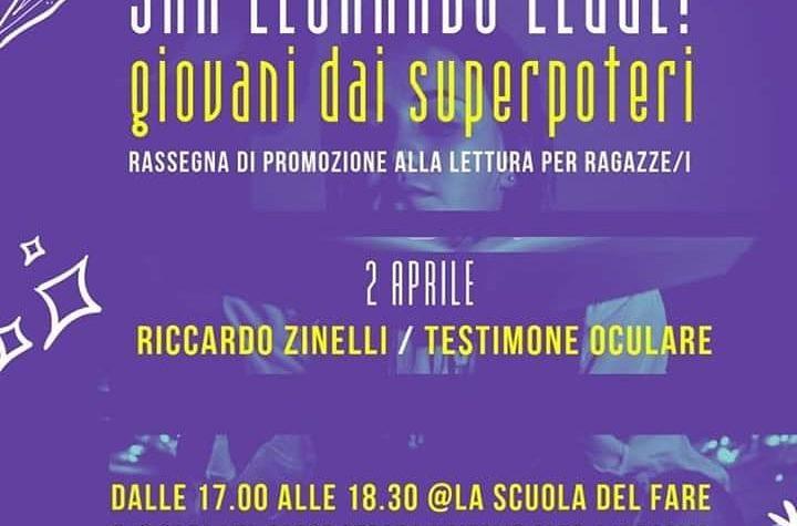 """Riccardo Zinelli presenta """"Testimone Oculare"""" nella rassegna San Leonardo legge , Giovani dai superpoteri"""""""